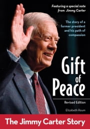Gift of Peace, Revised Edition - The Jimmy Carter Story ebook by Elizabeth Raum