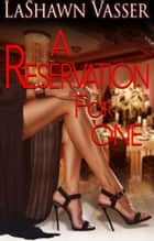 A Reservation For One - BWWM Interracial Romance 電子書 by LaShawn Vasser
