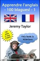 Apprendre l'anglais: 100 blagues! ebook by Jeremy Taylor