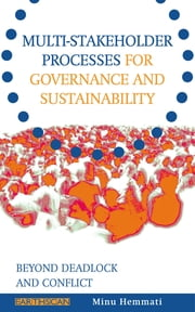 Multi-stakeholder Processes for Governance and Sustainability - Beyond Deadlock and Conflict ebook by Minu Hemmati