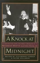 A Knock at Midnight - Inspiration from the Great Sermons of Reverend Martin Luther King, Jr. ebook by Clayborne Carson, Peter Holloran