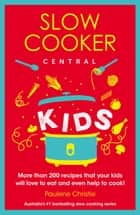 Slow Cooker Central Kids ebook by Paulene Christie