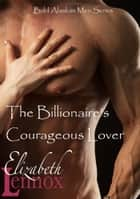 The Billionaire's Courageous Lover ebook by Elizabeth Lennox
