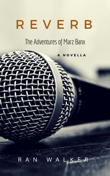 Reverb - The Adventures of Marz Banx ebook by Ran Walker