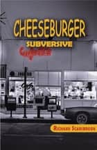 Cheeseburger Subversive ebook by Richard Scarsbrook