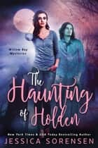 The Haunting of Holden - Mysteriously Ghostly Mysteries, #1 ebook by Jessica Sorensen