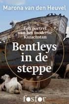 Bentleys in de steppe ebook by Marona van den Heuvel
