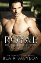 Royal - A Romantic Suspense Secret Royal Billionaire Novel ebook by