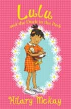 Lulu and the Duck in the Park ebook by Hilary McKay, Priscilla Lamont
