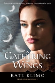 Centauriad #2: A Gathering of Wings ebook by Kate Klimo