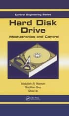 Hard Disk Drive - Mechatronics and Control ebook by Abdullah Al Mamun, GuoXiao Guo, Chao Bi