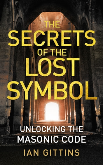 Unlocking the Masonic Code: The Secrets of the Solomon Key ebook by Ian Gittins
