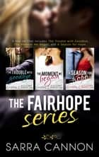 The Fairhope Series, Books 1-3 - The Trouble With Goodbye, The Moment We Began, and A Season For Hope ebook by Sarra Cannon
