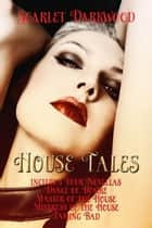 House Tales (Books 1-4) - Companion Book To Pleasure House ebook by Scarlet Darkwood