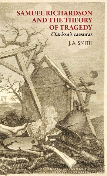 Samuel Richardson and the theory of tragedy - Clarissa's caesuras ebook by J. A. Smith