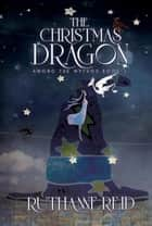 The Christmas Dragon - Among the Mythos, #1 ebook by Ruthanne Reid