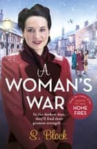 A Woman's War - The perfect wartime saga ebook by S. Block