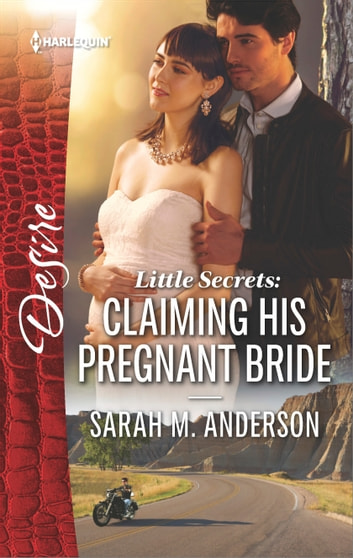 Little Secrets: Claiming His Pregnant Bride ebook by Sarah M. Anderson