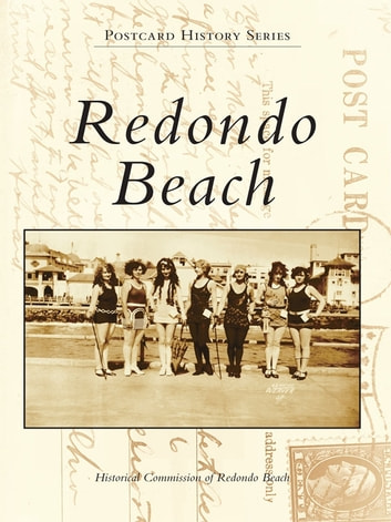 Redondo Beach ebook by Historical Commission of Redondo Beach