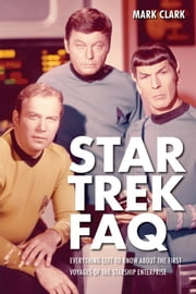 Star Trek FAQ - Everything Left to Know About the First Voyages of the Starship Enterprise ebook by Mark Clark