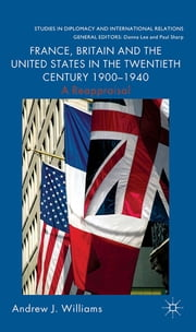 France, Britain and the United States in the Twentieth Century 1900 – 1940 - A Reappraisal ebook by Andrew Williams