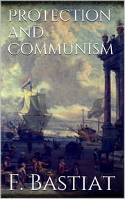 Protection and Communism ebook by Frederic Bastiat