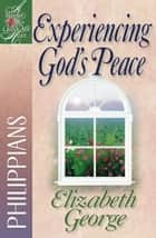 Experiencing God's Peace - Philippians ebook by Elizabeth George