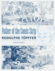Father of the Comic Strip - Rodolphe Töpffer ebook by David Kunzle
