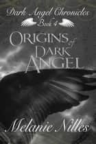 Origins of Dark Angel (Starfire Angels: Dark Angel Chronicles Book 4) ebook by Melanie Nilles