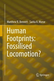 Human Footprints: Fossilised Locomotion? ebook by Matthew R. Bennett,Sarita A. Morse