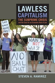 Lawless Capitalism - The Subprime Crisis and the Case for an Economic Rule of Law ebook by Steven A. Ramirez