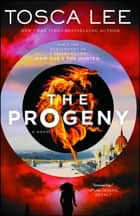 The Progeny - A Novel ebook by Tosca Lee