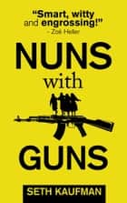 Nuns with Guns ebook by Seth Kaufman