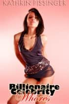Billionaire Celebrity Whores ebook by Kathrin Pissinger