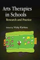 Arts Therapies in Schools - Research and Practice ebook by Jo Christensen, Cochavit Elefant, Vassiliki Karkou,...