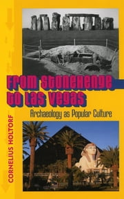 From Stonehenge to Las Vegas - Archaeology as Popular Culture ebook by Cornelius Holtorf
