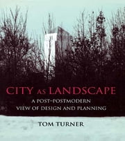 City as Landscape - A Post Post-Modern View of Design and Planning ebook by Tom Turner