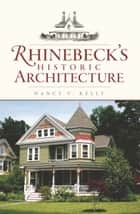 Rhinebeck's Historic Architecture ebook by Nancy V. Kelly