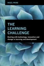 The Learning Challenge - Dealing with Technology, Innovation and Change in Learning and Development ebook by Nigel Paine