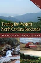 Touring the Western North Carolina Backroads ebook by Carolyn Sakowski