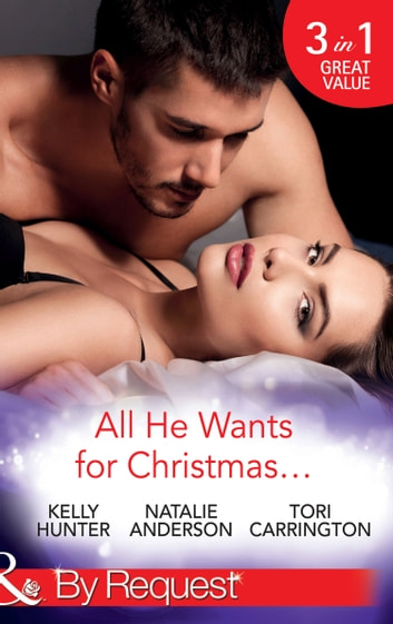 All He Wants For Christmas...: Flirting With Intent / Blame it on the Bikini / Restless (Mills & Boon By Request) 電子書 by Kelly Hunter,Natalie Anderson,Tori Carrington