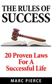 Rules of Success - 20 Proven Laws For A Successful Life ebook by Marc Pierce
