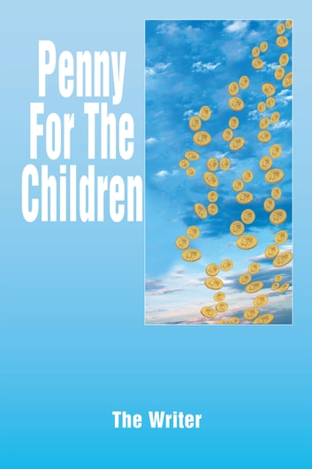 Penny For The Children ebook by The Writer