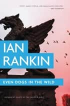 Ebook Even Dogs in the Wild di Ian Rankin