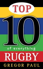 Top 10 of Everything Rugby ebook by Gregor Paul