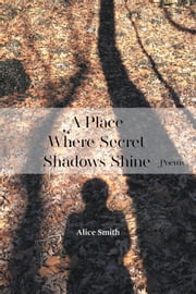 A Place Where Secret Shadows Shine ebook by Alice Smith