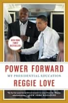 Power Forward - My Presidential Education ebook by Reggie Love