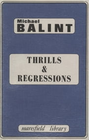 Thrills and Regressions ebook by Michael Balint