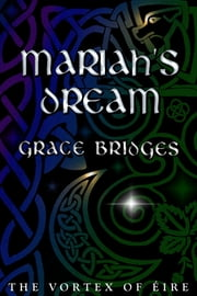 Mariah's Dream: The Vortex of Éire, Book 1 ebook by Grace Bridges