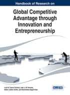 Handbook of Research on Global Competitive Advantage through Innovation and Entrepreneurship ebook by Luís M. Carmo Farinha, João J. M. Ferreira, Helen Lawton Smith,...
